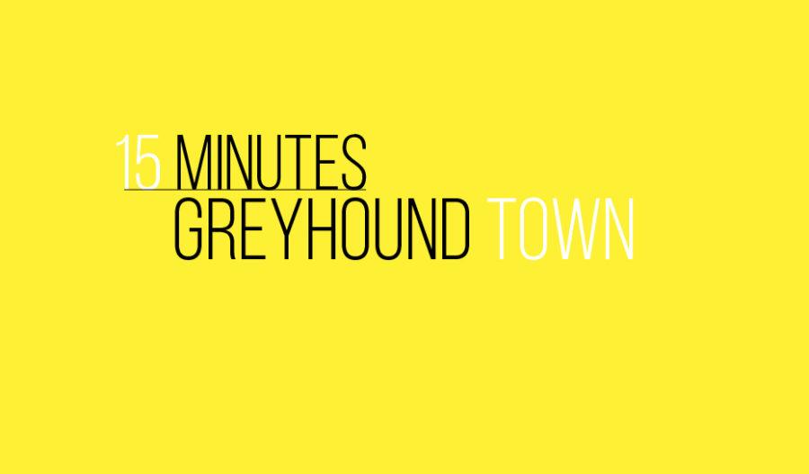 15 Minutes: November Greyhound Town