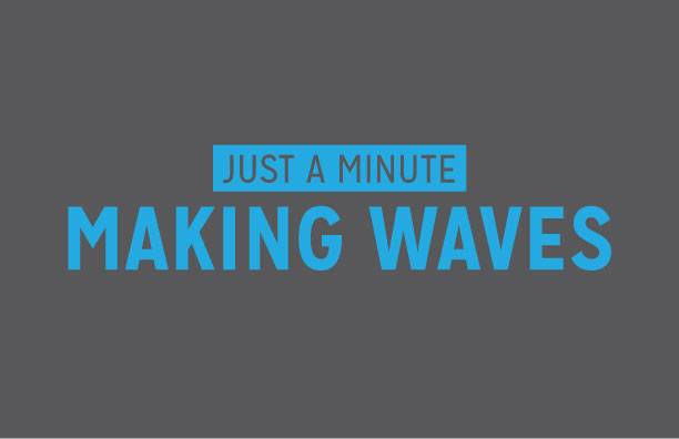 Just a Minute: Making Waves